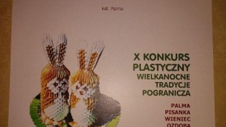 """X Konkurs Plastyczny – """"Wielkanocne Tradycje Pogranicza """"Palma, Pisanka, Wieniec, Ozdoba Świąteczna"""""""