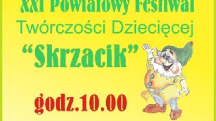 """XXI Powiatowy Festiwal Twórczości Dziecięcej """"SKRZACIK"""""""